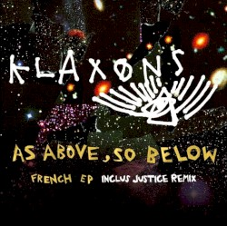 Klaxons - As Above, So Below (Justice remix)