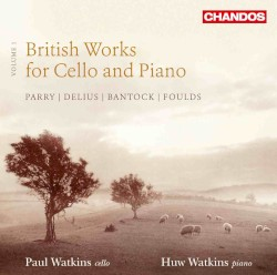 British Works for Cello and Piano, Volume 1 by Parry ,   Delius ,   Bantock ,   Foulds ;   Paul Watkins ,   Huw Watkins