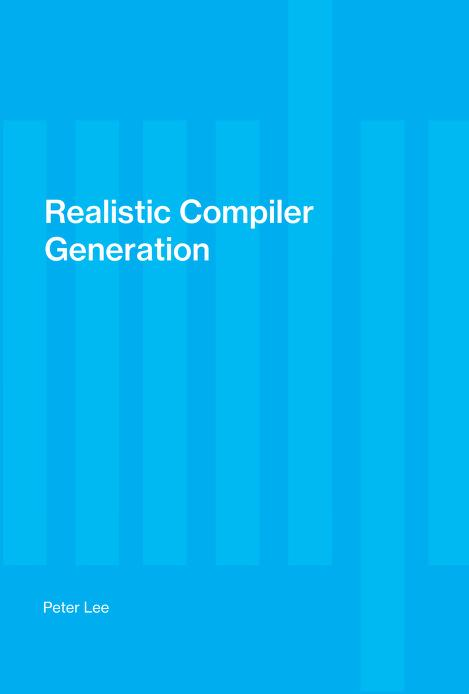Realistic compiler generation by Peter Lee